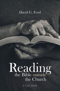 Reading the Bible outside the Church, David G. Ford