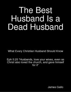 The Best Husband Is a Dead Husband, James Gallo