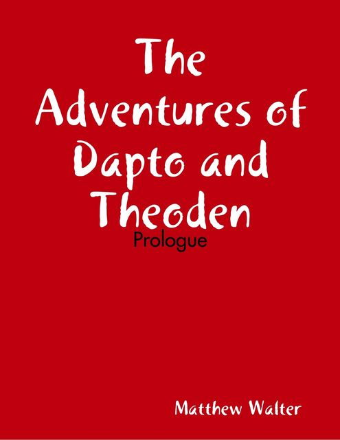The Adventures of Dapto and Theoden: Prologue, Matthew Walter
