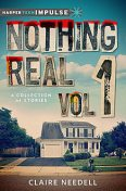 Nothing Real Volume 1: A Collection of Stories, Claire Needell