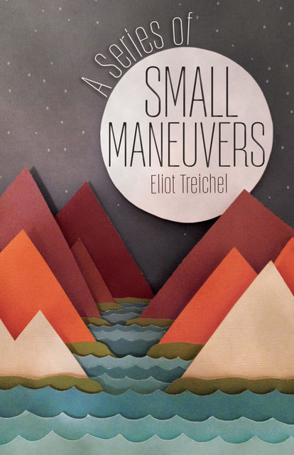 A Series of Small Maneuvers, Eliot Treichel