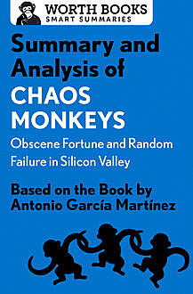 Summary and Analysis of Chaos Monkeys: Obscene Fortune and Random Failure in Silicon Valley, Worth Books