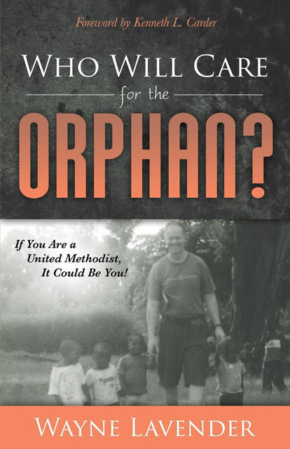 Who Will Care for the Orphan, Wayne Lavender