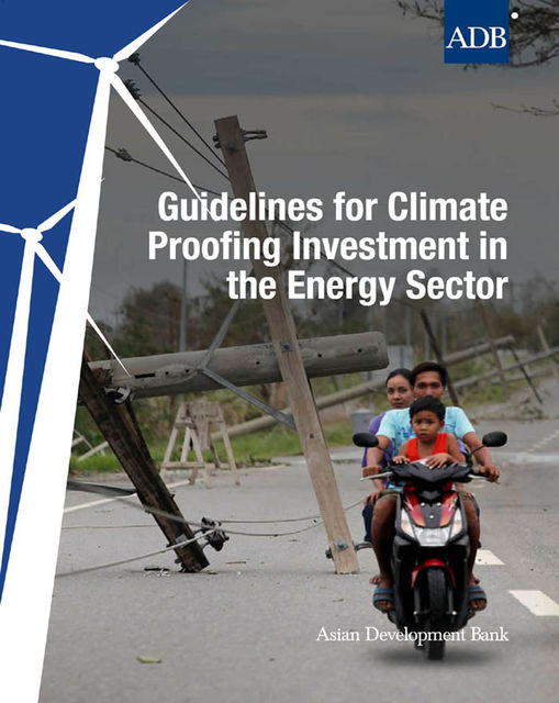 Guidelines for Climate Proofing Investment in the Energy Sector, Asian Development Bank
