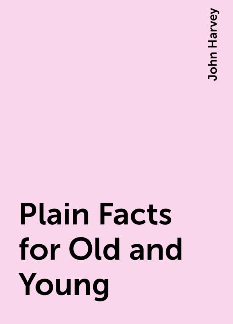 Plain Facts for Old and Young, John Harvey