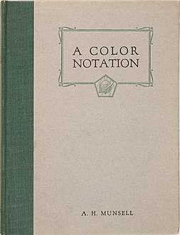 A Color Notation / A measured color system, based on the three qualities Hue, / Value and Chroma, Albert Henry Munsell