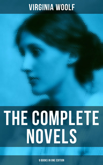 The Complete Novels – 9 Books in One Edition, Virginia Woolf