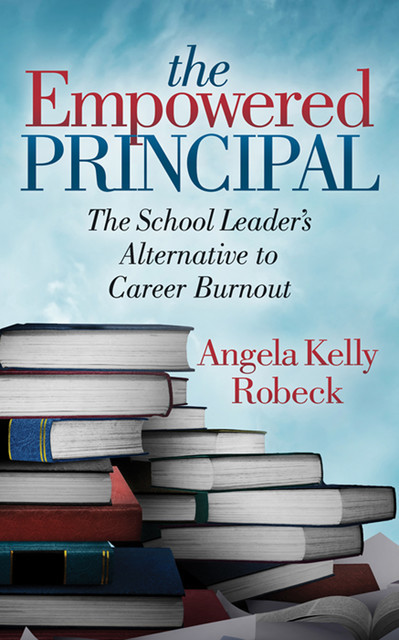 The Empowered Principal, Angela Kelly Robeck