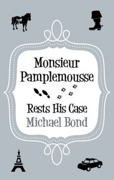 Monsieur Pamplemousse Rests His Case, Michael Bond