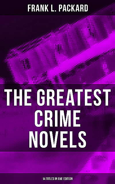 The Greatest Crime Novels of Frank L. Packard (14 Titles in One Edition), Frank L.Packard