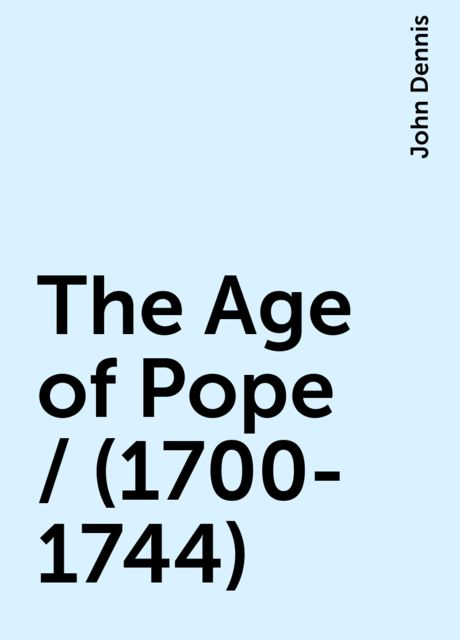 The Age of Pope / (1700-1744), John Dennis