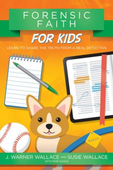 Forensic Faith for Kids, J. Warner Wallace, Susie Wallace, Rob Suggs