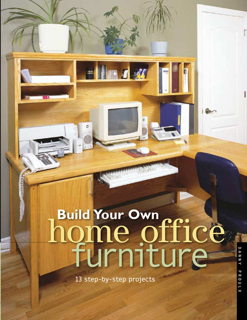 Build Your Own Home Office Furniture, Danny Proulx