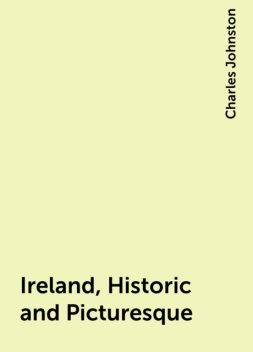 Ireland, Historic and Picturesque, Charles Johnston