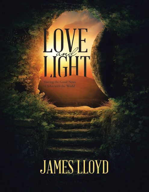 Love and Light: Sharing the Good News of John with the World, James Lloyd