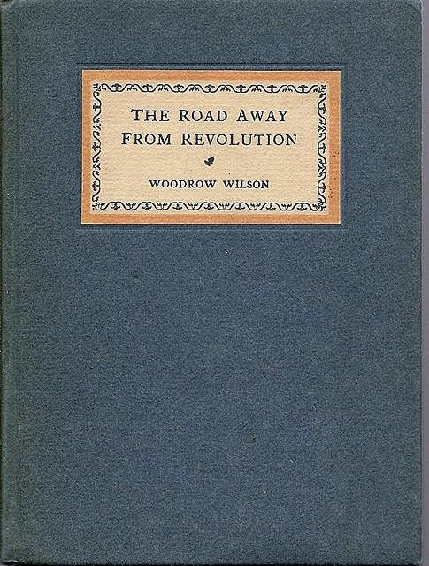 The Road Away from Revolution, Woodrow Wilson