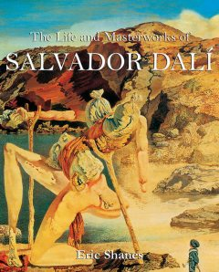 The Life and Masterworks of Salvador Dalí, Eric Shanes