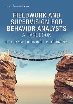 Fieldwork and Supervision for Behavior Analysts, BCBA, PsyD, BCBA-D, Brian Rice, MA, Ellie Kazemi, LEP, Peter Adzhyan