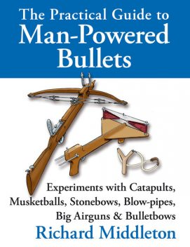 The Practical Guide to Man-Powered Bullets, Richard Middleton