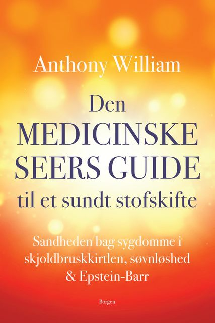 Den medicinske seers guide til et sundt stofskifte, Anthony William