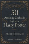 50 Amazing Cocktails Inspired by Harry Potter, Archie Thomas