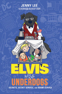 Elvis and the Underdogs: Secrets, Secret Service, and Room Service, Jenny Lee