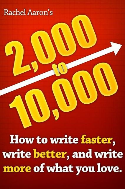 2k to 10k: Writing Faster, Writing Better, and Writing More of What You Love, Rachel Aaron