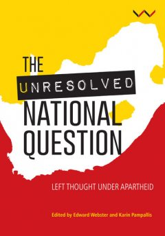 Unresolved National Question in South Africa, Edward Webster, Karin Pampallis