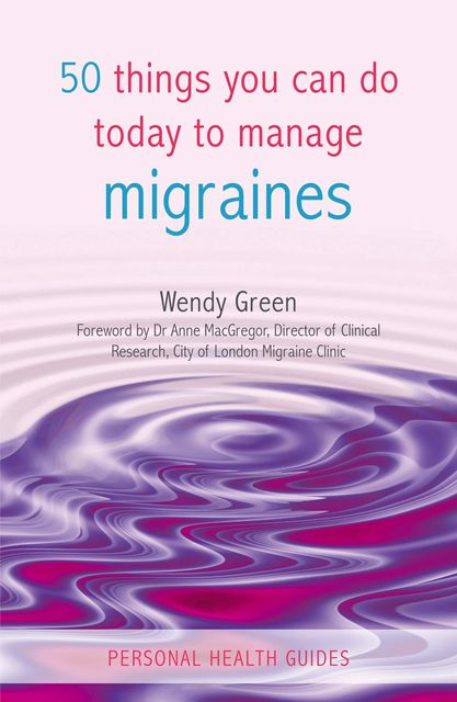 50 Things You Can Do Today to Manage Migraines, Wendy Green