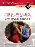 The Millionaire's Rebellious Mistress, Catherine George
