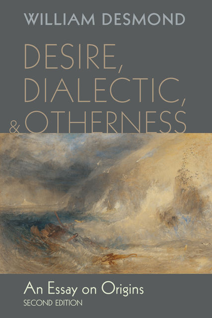 Desire, Dialectic, and Otherness, William Desmond