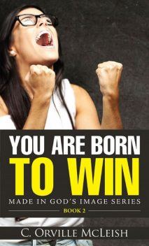You Are Born To Win, C. Orville McLeish