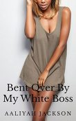 Bent Over By My White Boss: BWWM Interracial Romance, Aaliyah Jackson