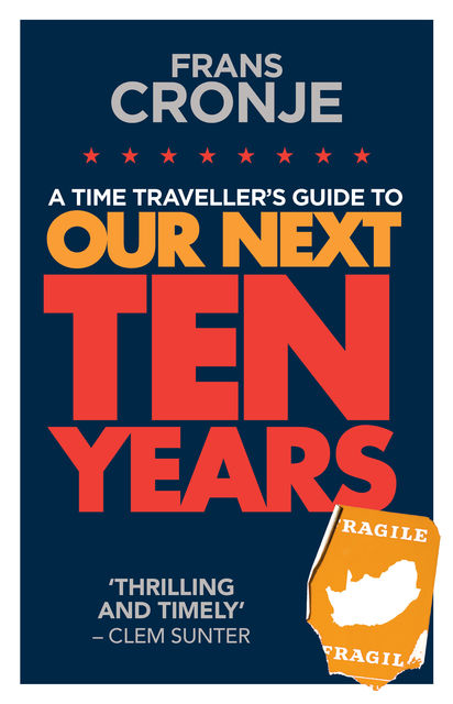 A Time Traveller's Guide to Our Next Ten Years, Frans Cronje