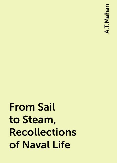 From Sail to Steam, Recollections of Naval Life, A.T.Mahan