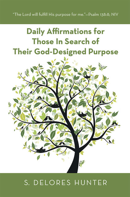 Daily Affirmations for Those In Search of Their God-Designed Purpose, S.Delores Hunter