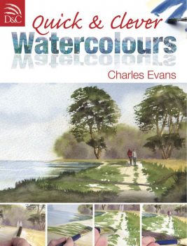 Quick & Clever Watercolours, Charles Evans