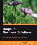 Drupal 7 Business Solutions, Mark Noble, Trevor James