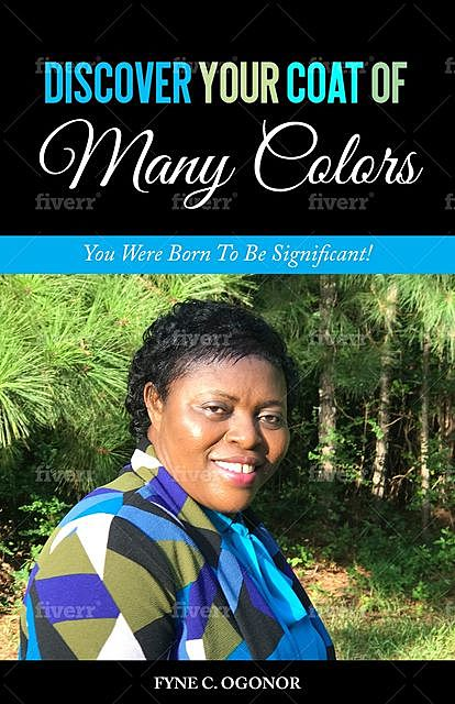 DISCOVER YOUR COAT OF MANY COLORS, Fyne C. Ogonor