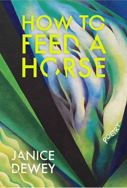 How to Feed a Horse, Janice Dewey