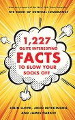 1,227 Quite Interesting Facts to Blow Your Socks Off, John Lloyd, James Harkin, John Mitchinson