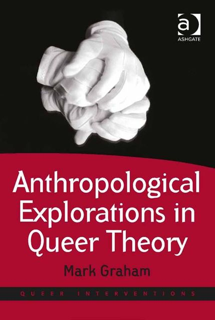 Anthropological Explorations in Queer Theory, Mark Graham