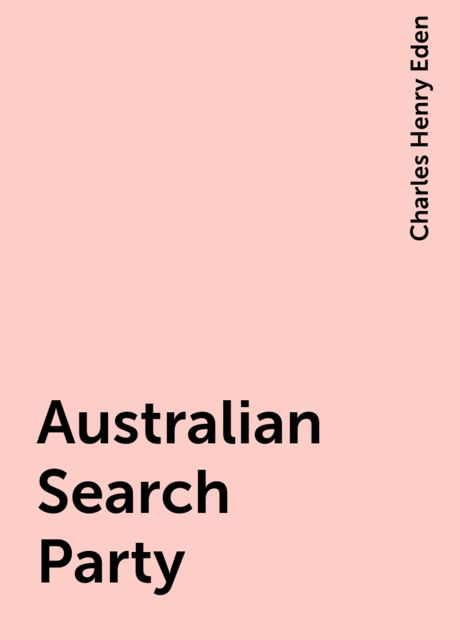 Australian Search Party, Charles Henry Eden