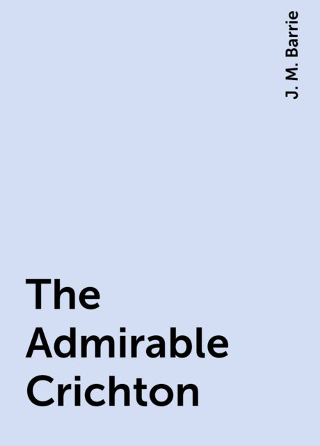 The Admirable Crichton, J. M. Barrie
