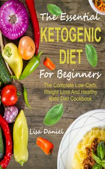 The Essential Ketogenic Diet For Beginners, Lisa Daniel