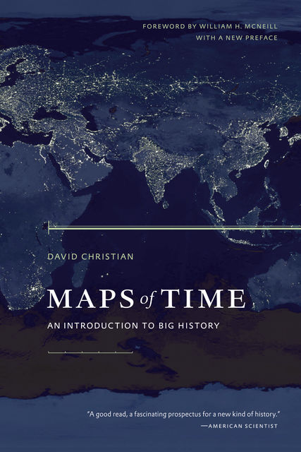 Maps of Time: An Introduction to Big History, David Christian