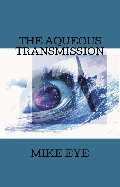 THE AQUEOUS TRANSMISSION, MIKE EYE