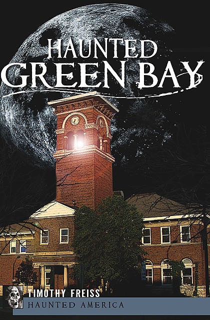 Haunted Green Bay, Timothy Freiss