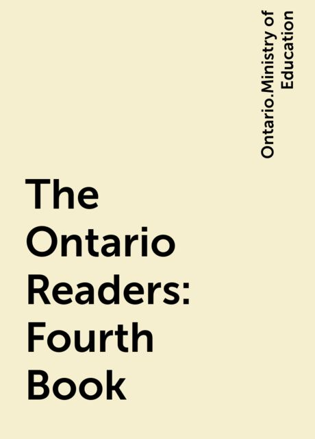 The Ontario Readers: Fourth Book, Ontario.Ministry of Education