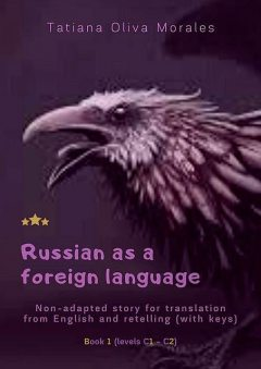 Russian as a foreign language. Non-adapted story for translation from English and retelling (with keys). Book 1 (levels C1—C2), Tatiana Oliva Morales